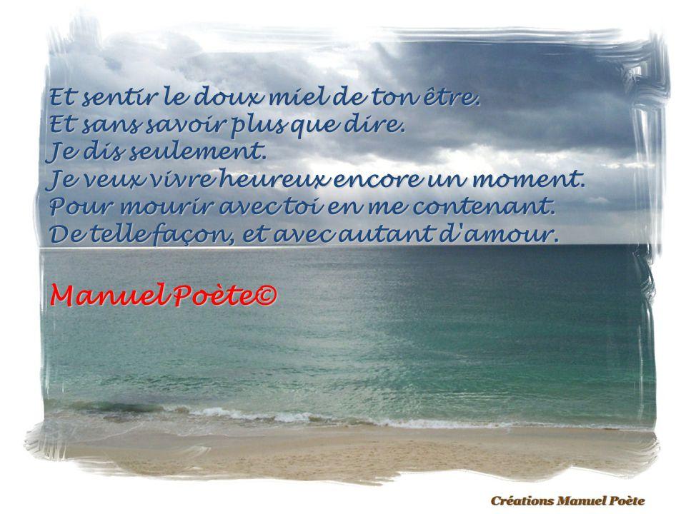 Manuel Poète© Et sentir le doux miel de ton être.