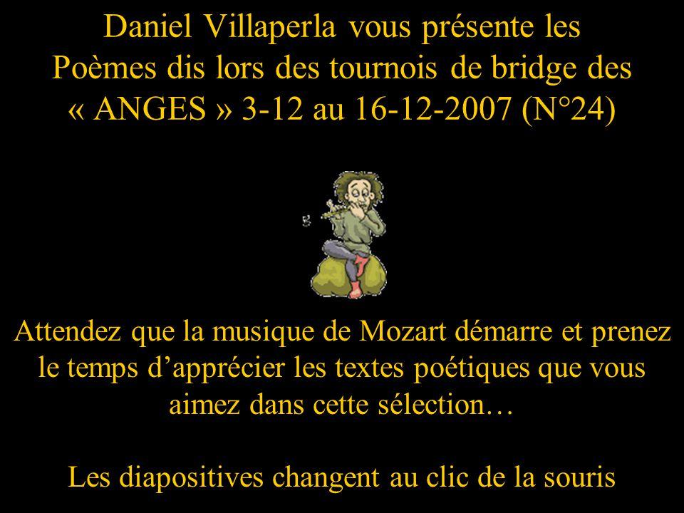 Daniel Villaperla vous présente les Poèmes dis lors des tournois de bridge des « ANGES » 3-12 au 16-12-2007 (N°24)