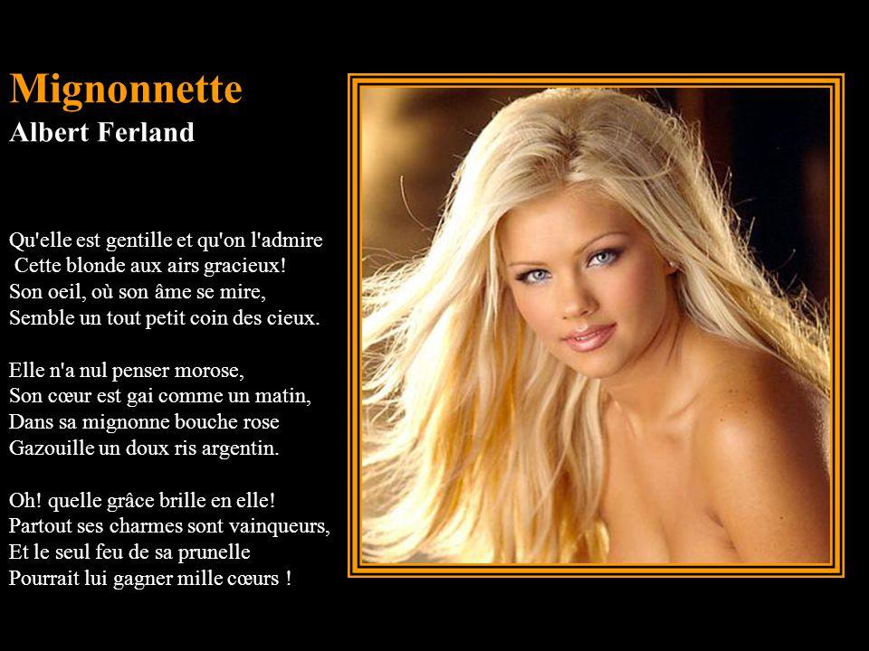 Mignonnette Albert Ferland Qu elle est gentille et qu on l admire Cette blonde aux airs gracieux.
