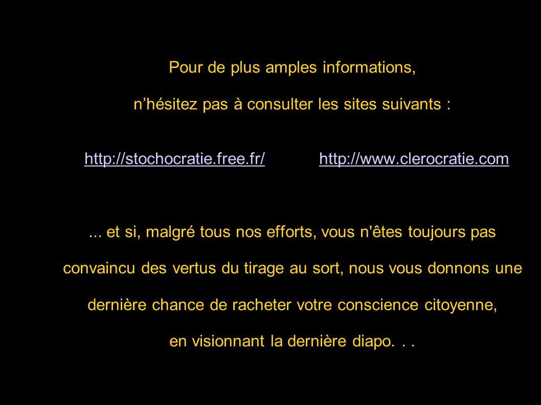 Pour de plus amples informations, n'hésitez pas à consulter les sites suivants : http://stochocratie.free.fr/ http://www.clerocratie.com ...
