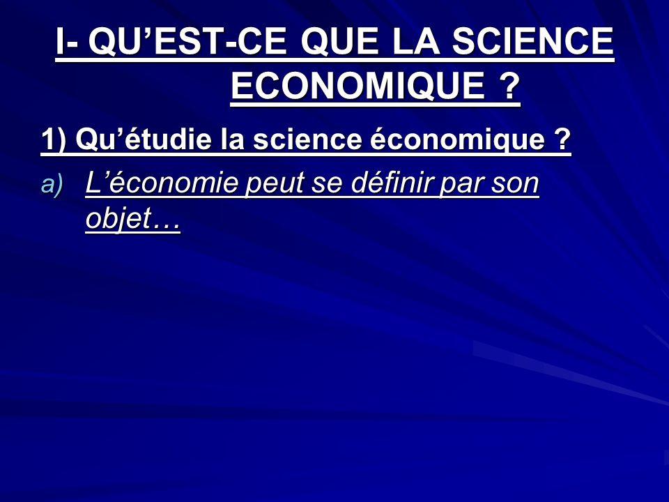 I- QU'EST-CE QUE LA SCIENCE ECONOMIQUE