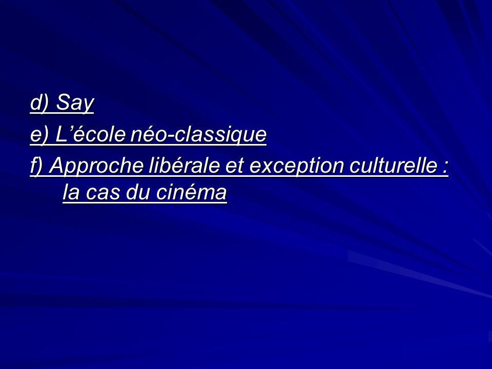 d) Say e) L'école néo-classique f) Approche libérale et exception culturelle : la cas du cinéma
