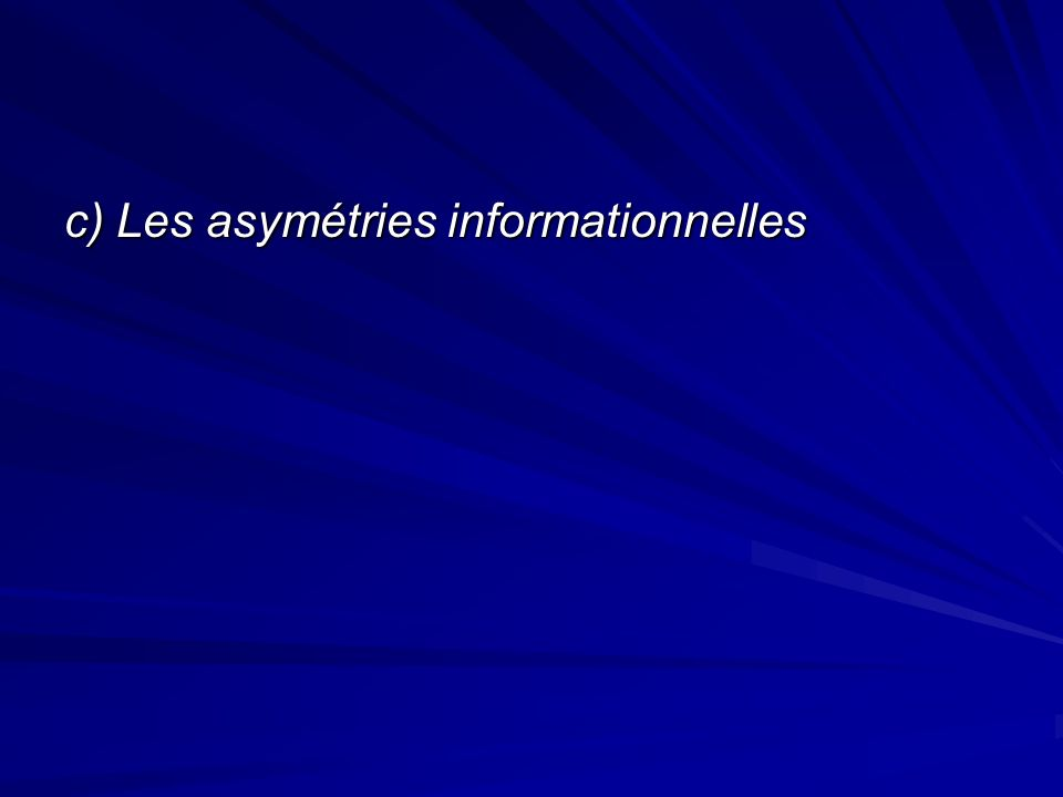 c) Les asymétries informationnelles