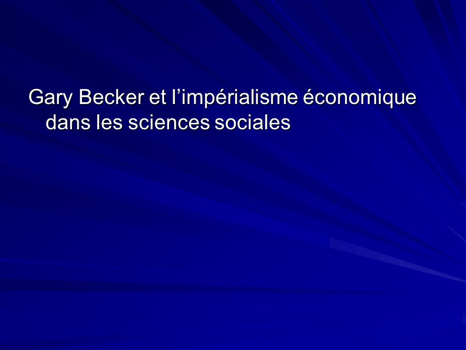 Gary Becker et l'impérialisme économique dans les sciences sociales
