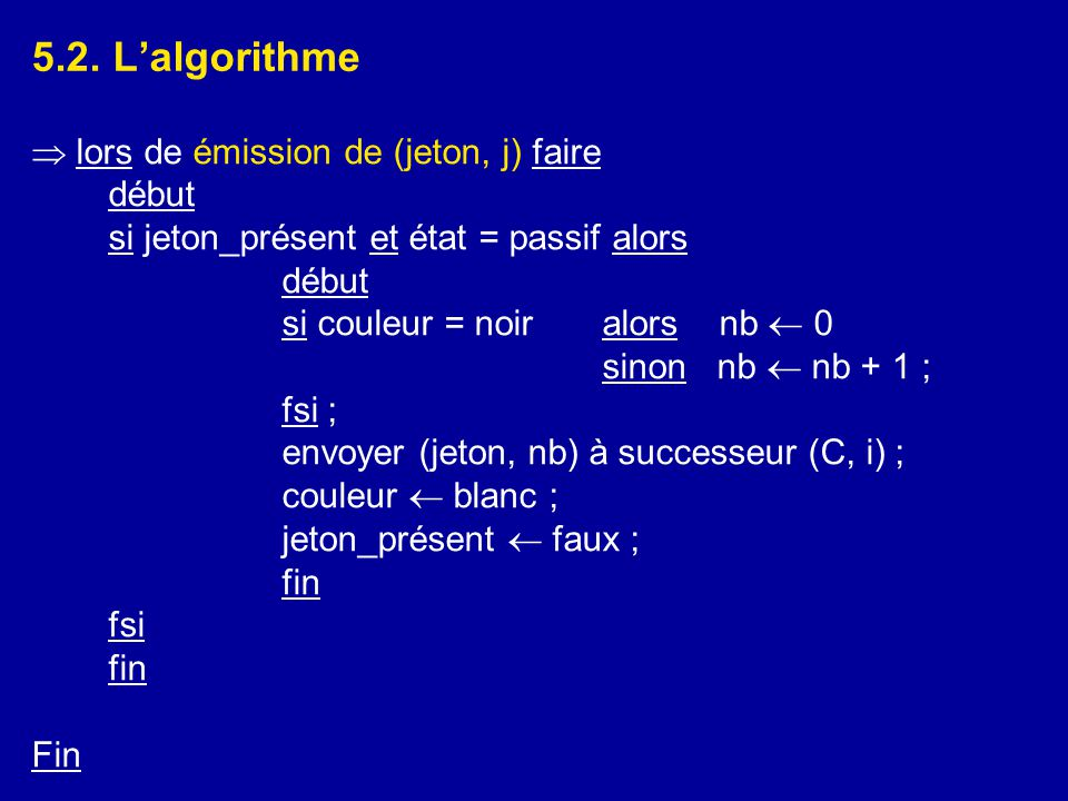 5.2. L'algorithme  lors de émission de (jeton, j) faire début