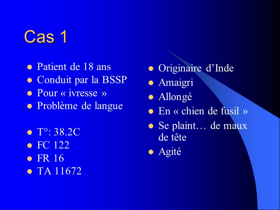 Cas 1 Patient de 18 ans Conduit par la BSSP Pour « ivresse »
