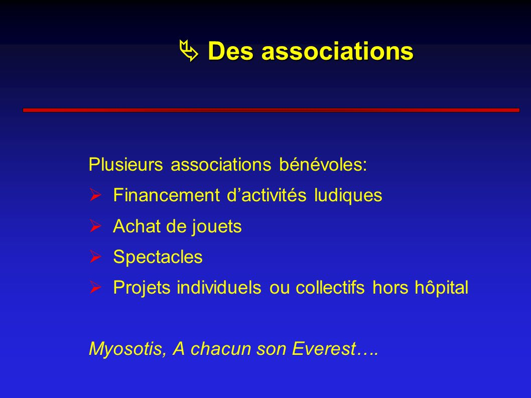  Des associations Plusieurs associations bénévoles:
