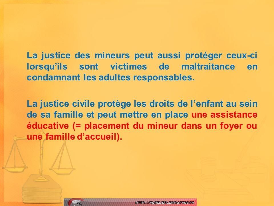 La justice des mineurs peut aussi protéger ceux-ci lorsqu'ils sont victimes de maltraitance en condamnant les adultes responsables.