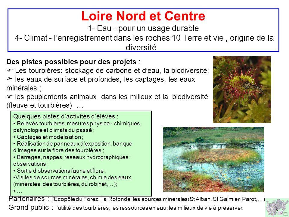 Loire Nord et Centre 1- Eau - pour un usage durable 4- Climat - l'enregistrement dans les roches 10 Terre et vie , origine de la diversité