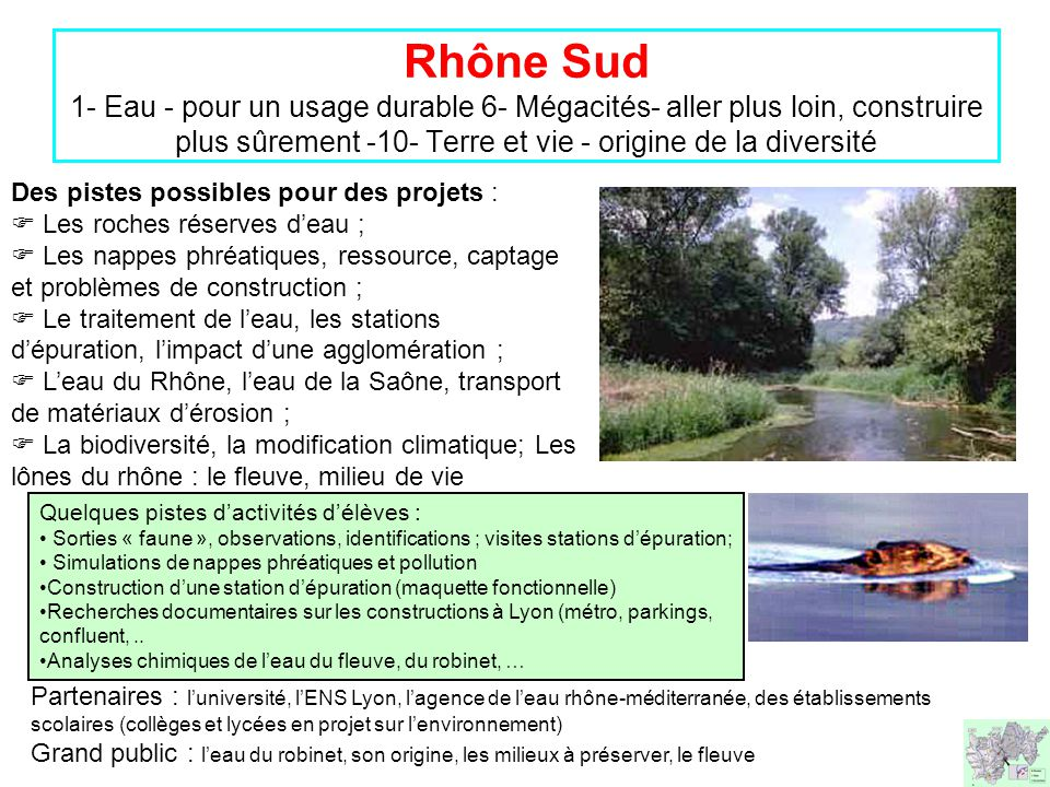 Rhône Sud 1- Eau - pour un usage durable 6- Mégacités- aller plus loin, construire plus sûrement -10- Terre et vie - origine de la diversité