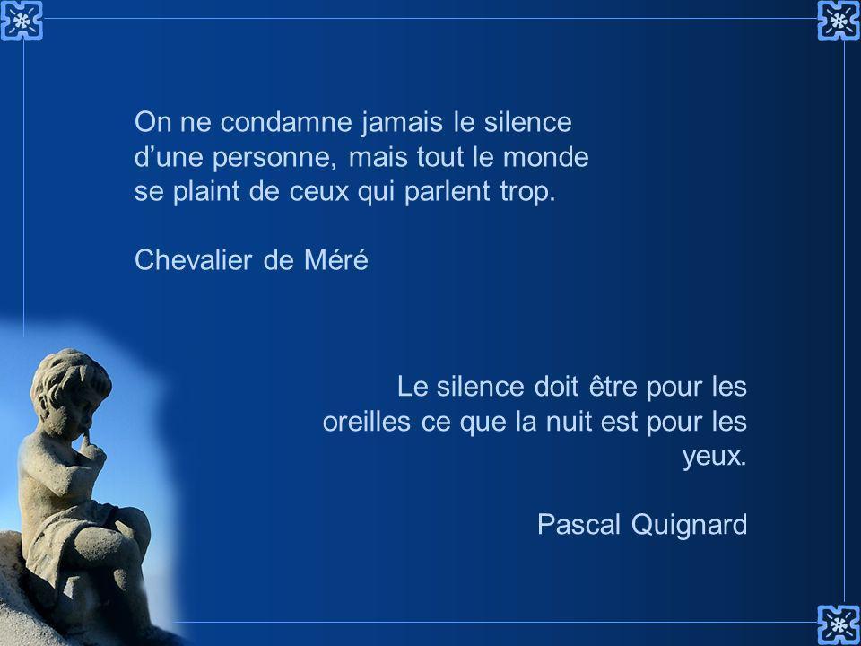 On ne condamne jamais le silence d'une personne, mais tout le monde se plaint de ceux qui parlent trop.