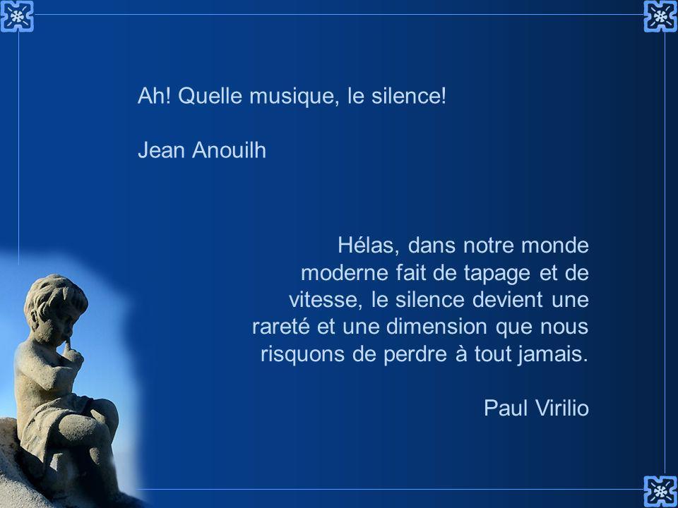 Ah! Quelle musique, le silence!