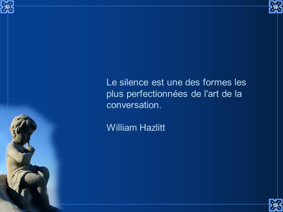 Le silence est une des formes les plus perfectionnées de l art de la conversation.