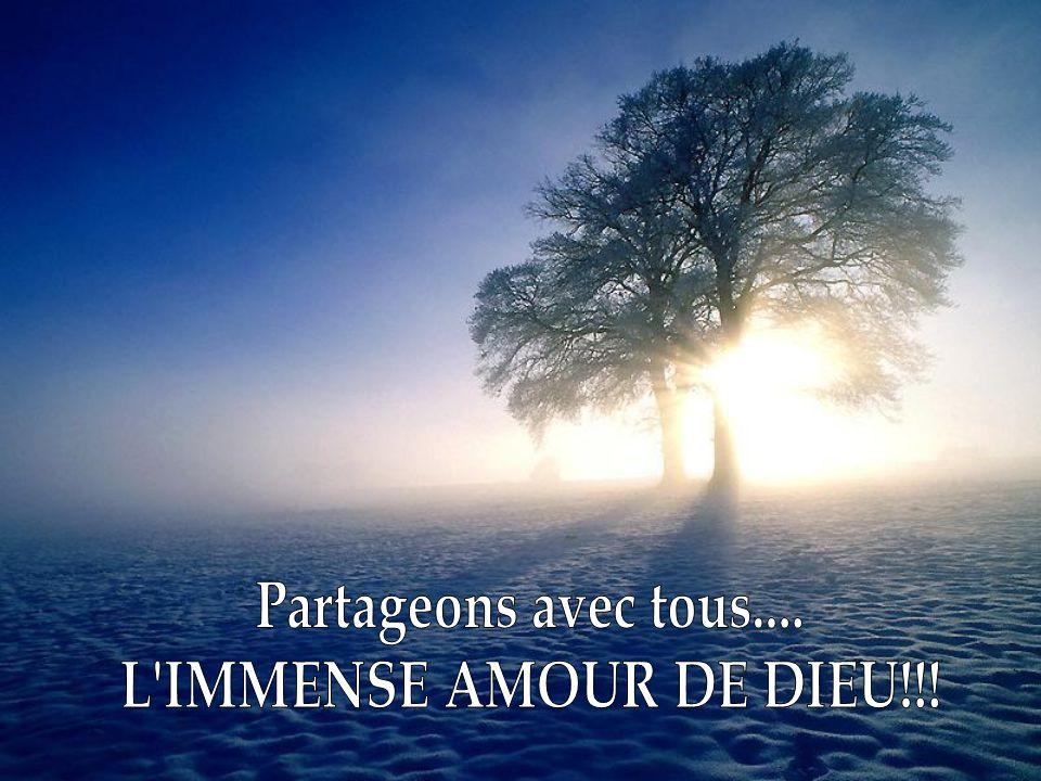 Partageons avec tous.... L IMMENSE AMOUR DE DIEU!!!