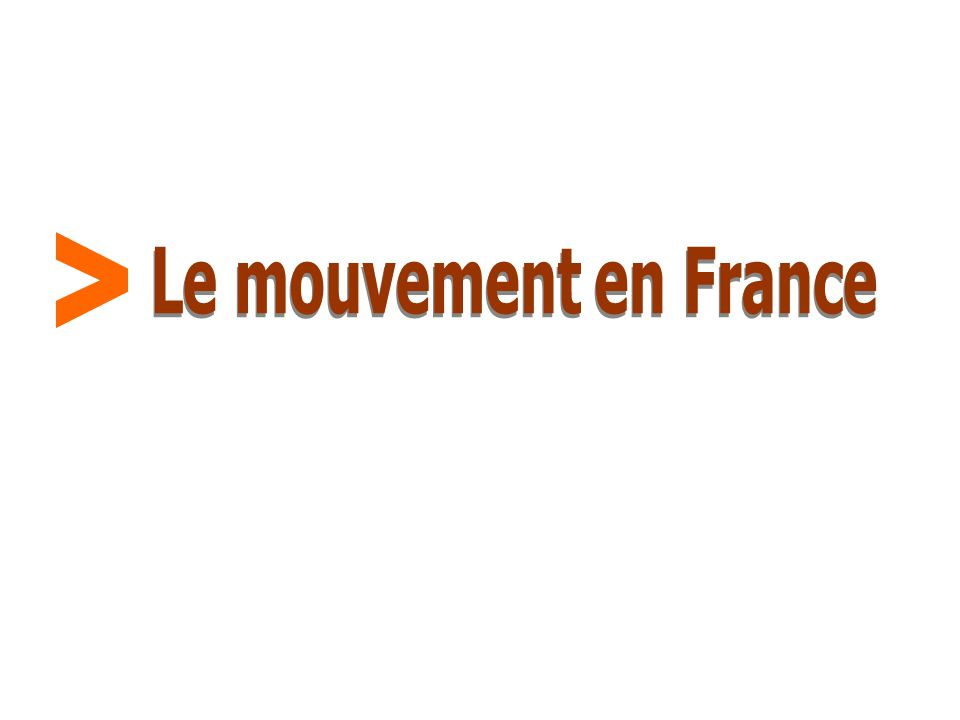 > Le mouvement en France