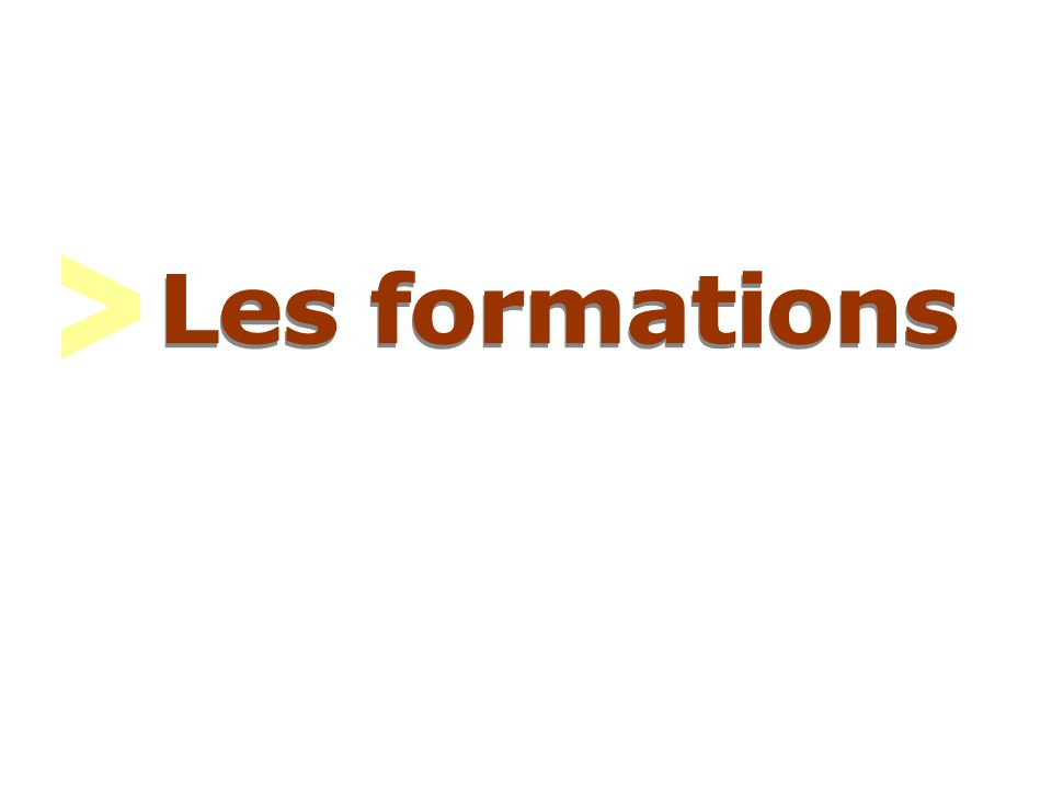 > Les formations.