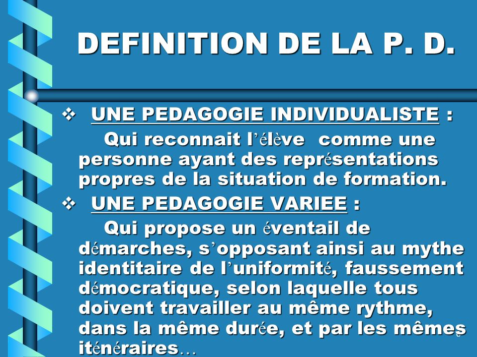 DEFINITION DE LA P. D. UNE PEDAGOGIE INDIVIDUALISTE :