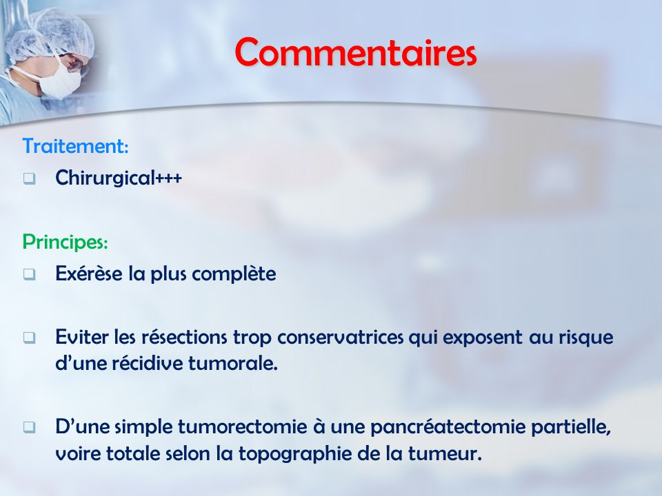 Commentaires Traitement: Chirurgical+++ Principes: