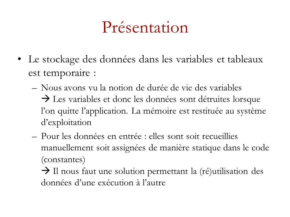 Présentation Le stockage des données dans les variables et tableaux est temporaire :