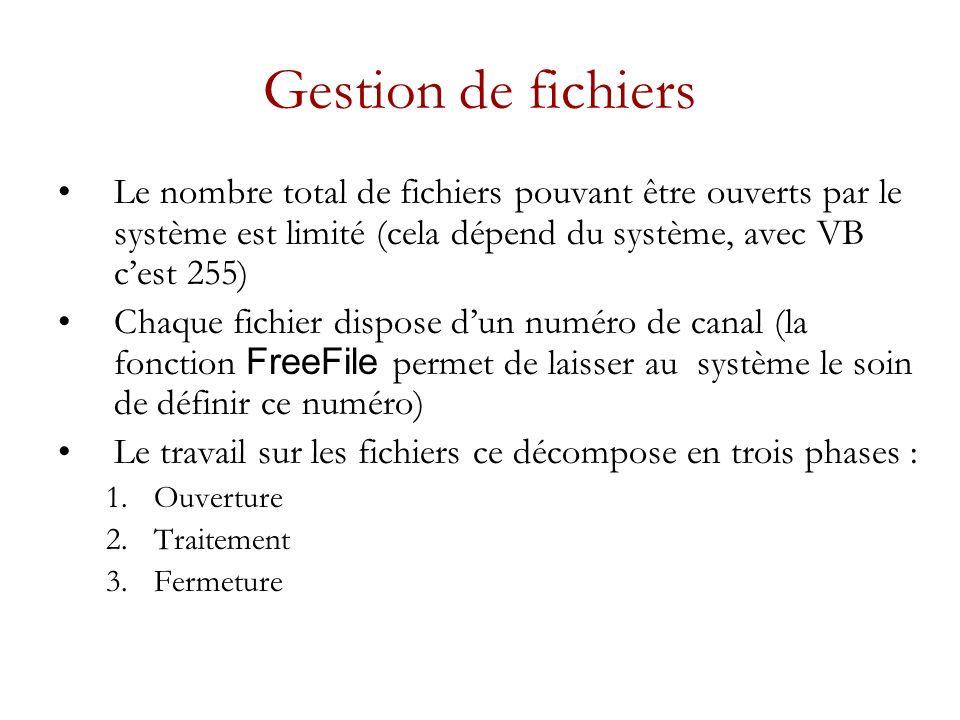 Gestion de fichiers Le nombre total de fichiers pouvant être ouverts par le système est limité (cela dépend du système, avec VB c'est 255)