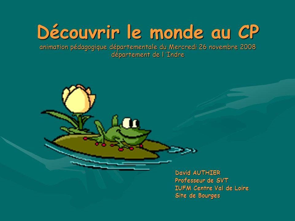 Découvrir le monde au CP animation pédagogique départementale du Mercredi 26 novembre 2008 département de l 'Indre