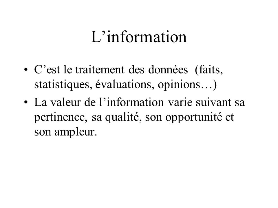 L'informationC'est le traitement des données (faits, statistiques, évaluations, opinions…)