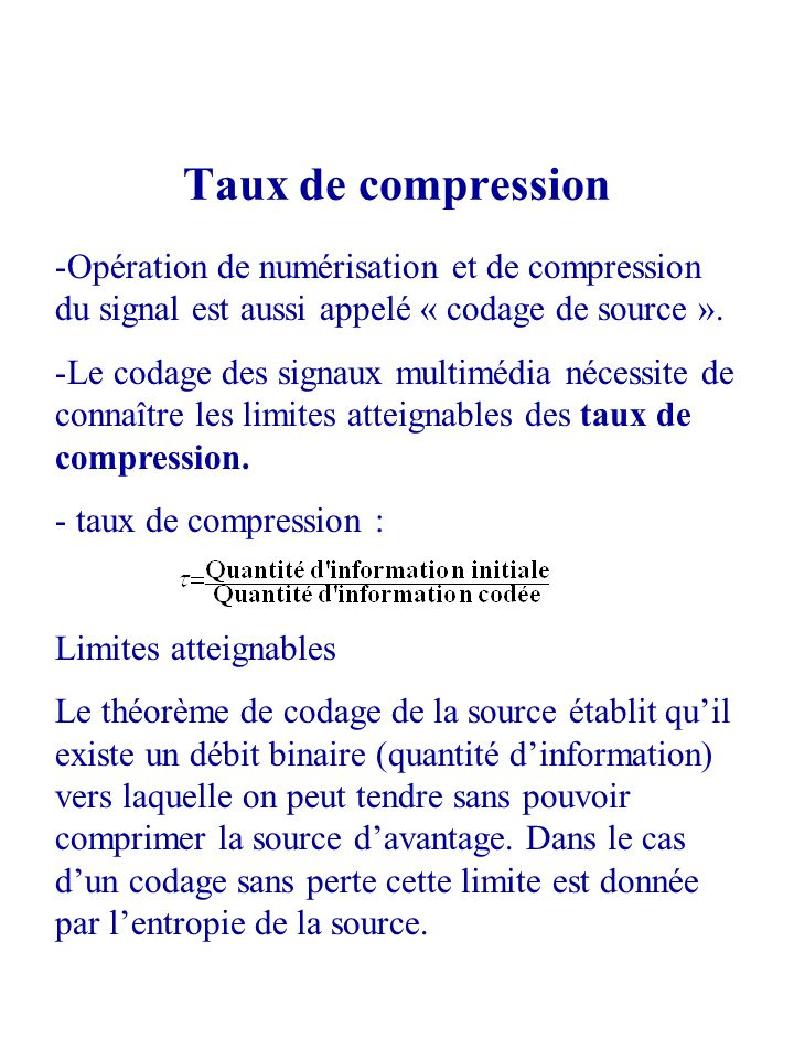 Taux de compression Opération de numérisation et de compression du signal est aussi appelé « codage de source ».