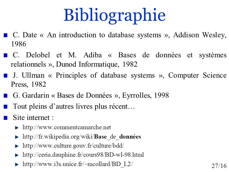 Bibliographie C. Date « An introduction to database systems », Addison Wesley, 1986.