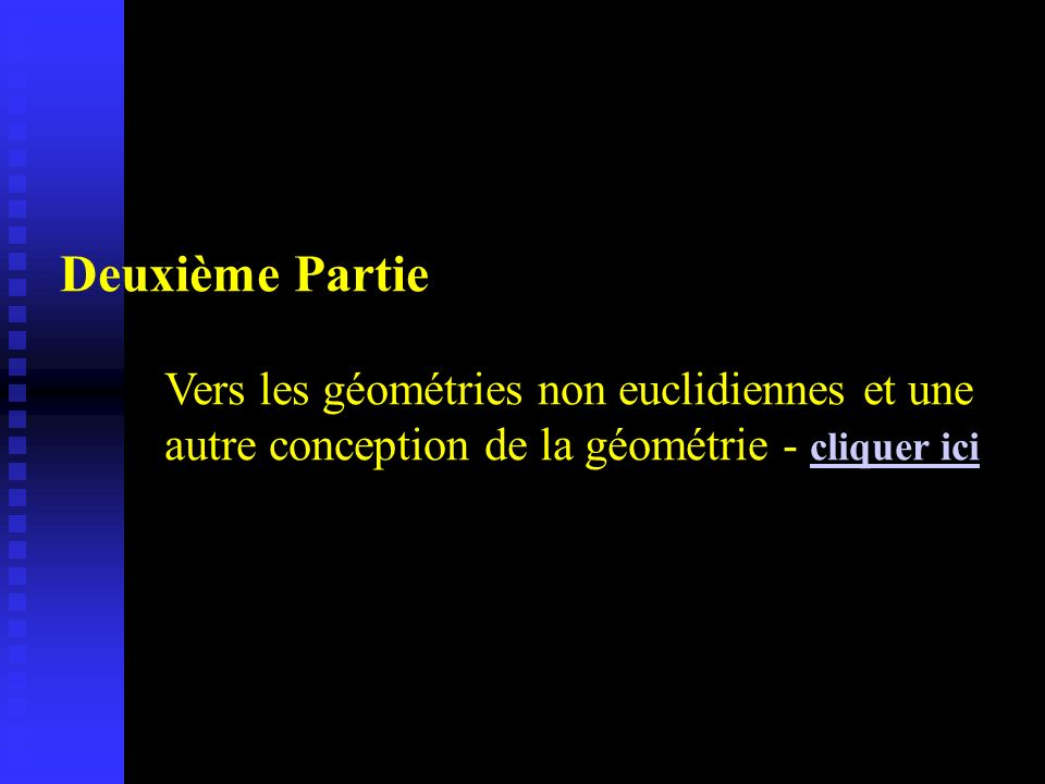 Deuxième Partie Vers les géométries non euclidiennes et une autre conception de la géométrie - cliquer ici.