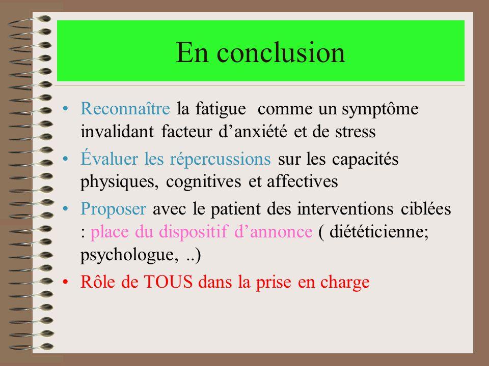 En conclusion Reconnaître la fatigue comme un symptôme invalidant facteur d'anxiété et de stress.