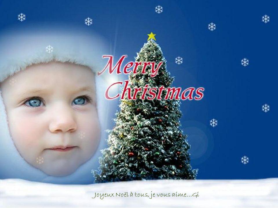 Joyeux Noël à tous, je vous aime…Gi