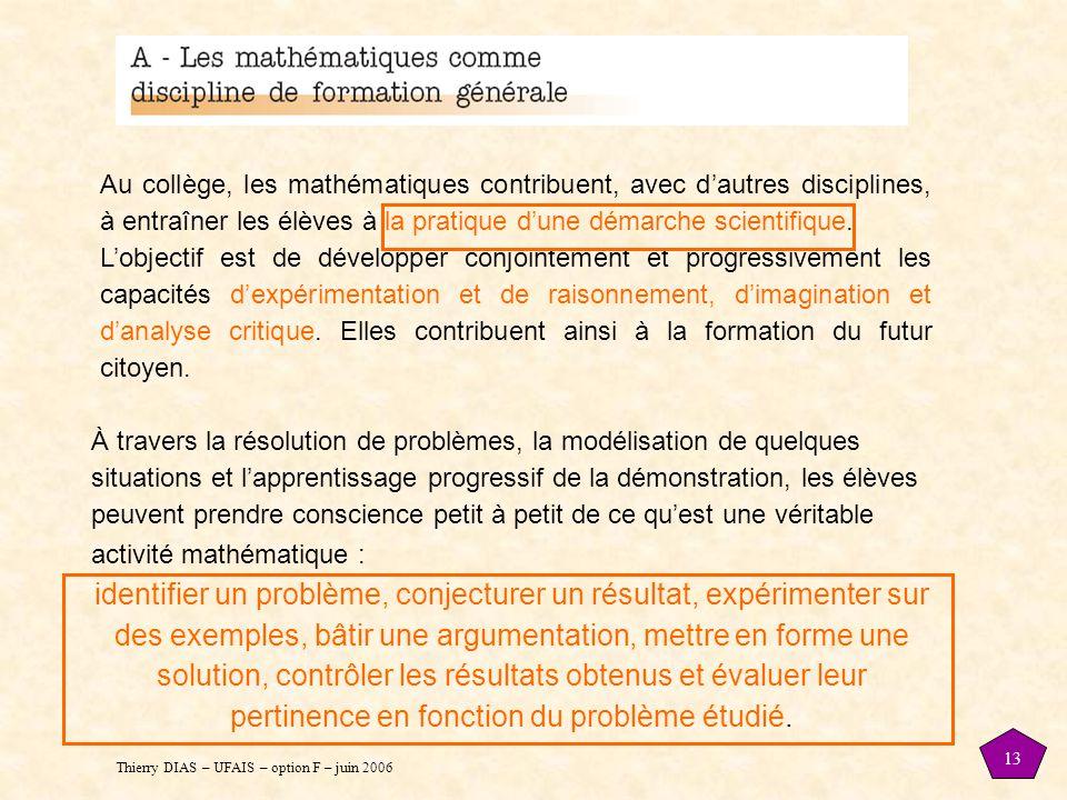 Au collège, les mathématiques contribuent, avec d'autres disciplines, à entraîner les élèves à la pratique d'une démarche scientifique.