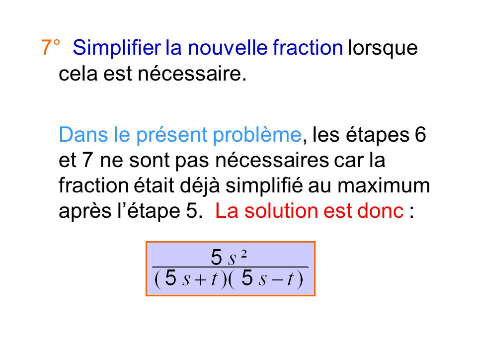 7° Simplifier la nouvelle fraction lorsque cela est nécessaire.