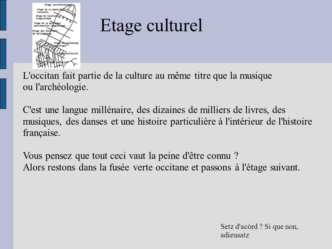 Etage culturel L occitan fait partie de la culture au même titre que la musique. ou l archéologie.