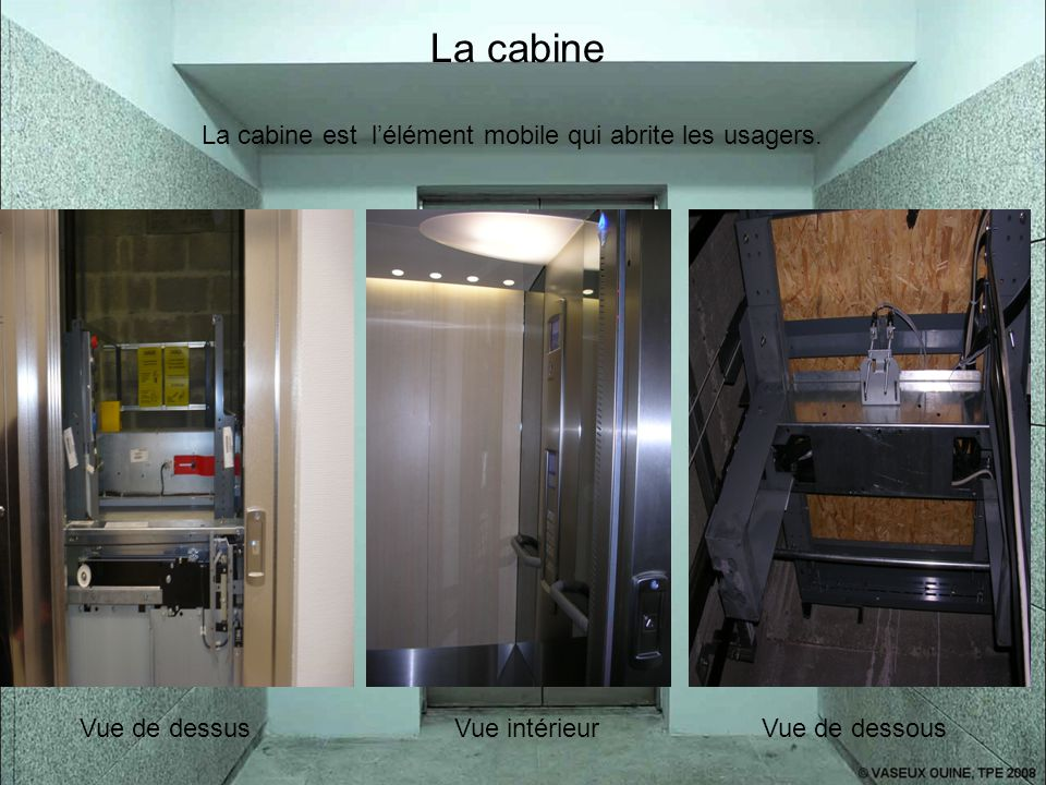 La cabine est l'élément mobile qui abrite les usagers.