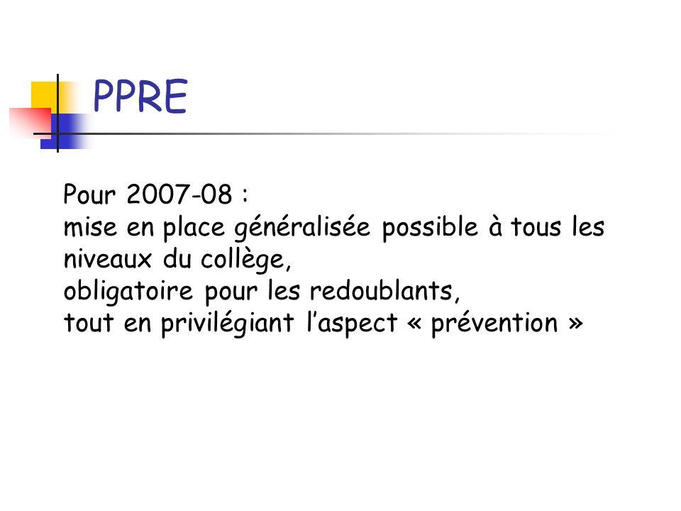 PPRE Pour 2007-08 : mise en place généralisée possible à tous les niveaux du collège, obligatoire pour les redoublants,