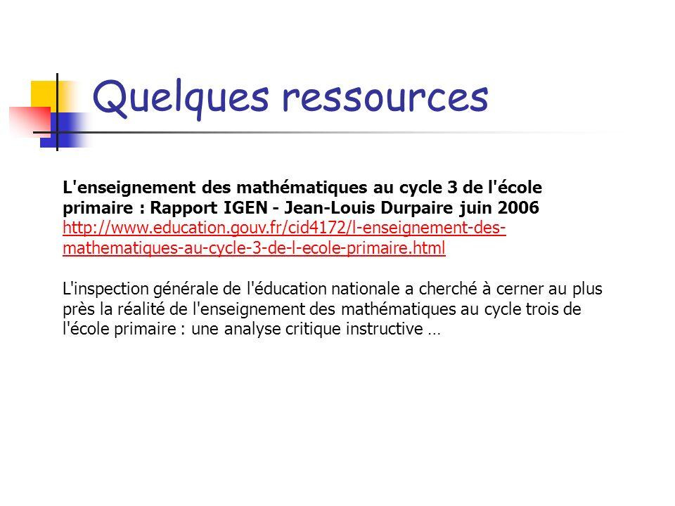Quelques ressourcesL enseignement des mathématiques au cycle 3 de l école primaire : Rapport IGEN - Jean-Louis Durpaire juin 2006.