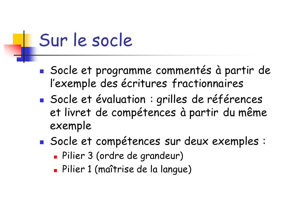 Sur le socle Socle et programme commentés à partir de l'exemple des écritures fractionnaires.