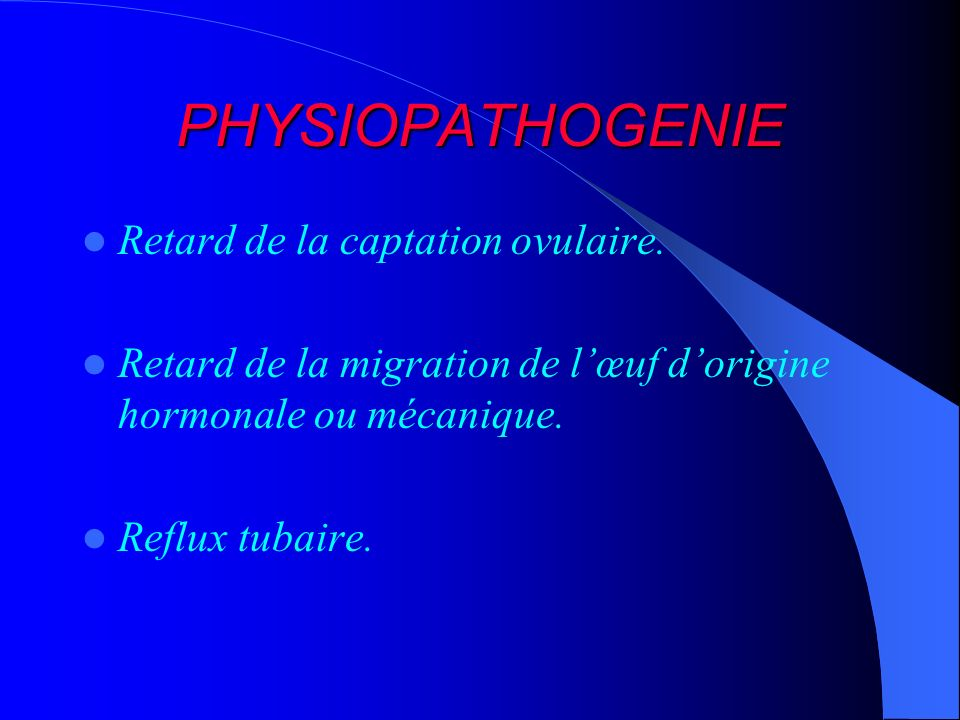 PHYSIOPATHOGENIE Retard de la captation ovulaire.