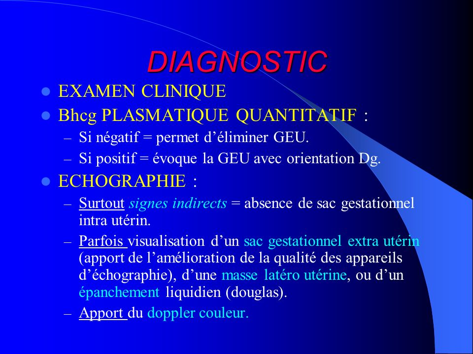 DIAGNOSTIC EXAMEN CLINIQUE Bhcg PLASMATIQUE QUANTITATIF :