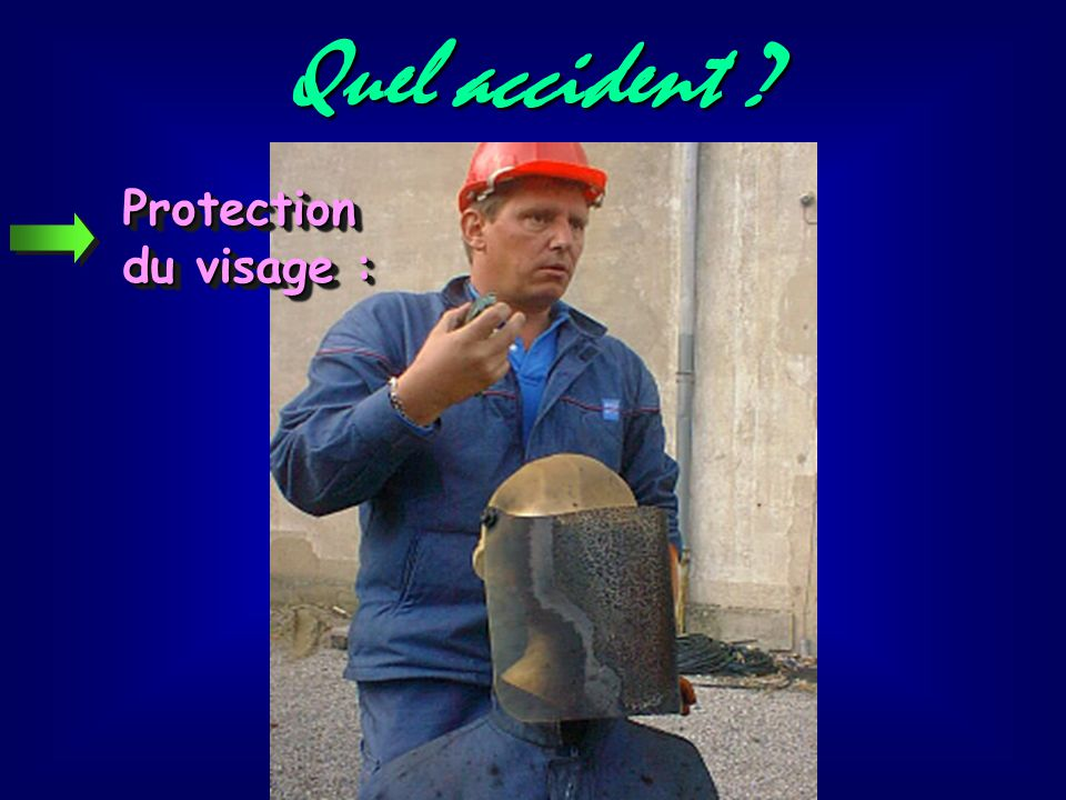 Quel accident Protection du visage :