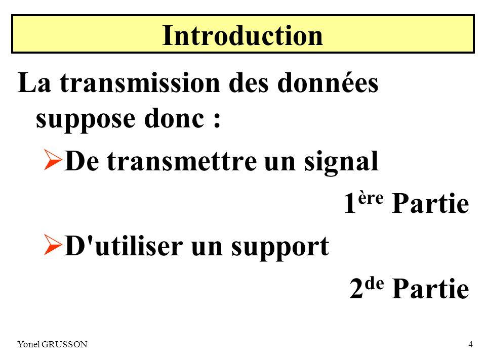 La transmission des données suppose donc : De transmettre un signal