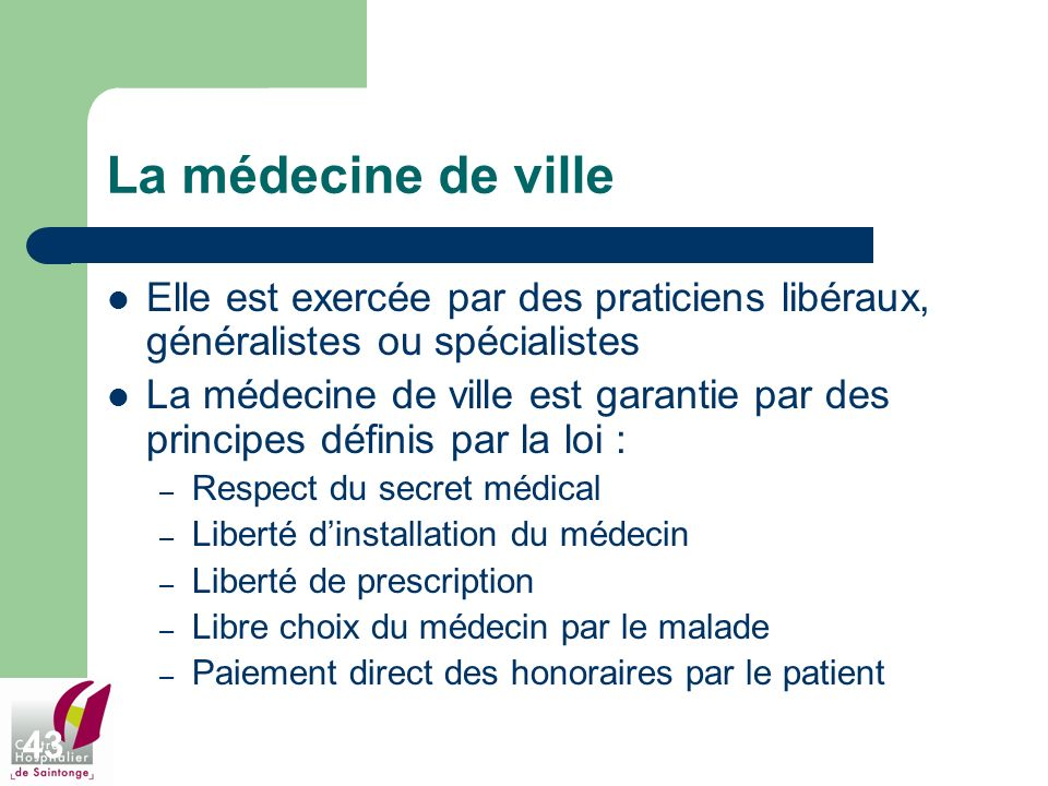 La médecine de ville Elle est exercée par des praticiens libéraux, généralistes ou spécialistes.