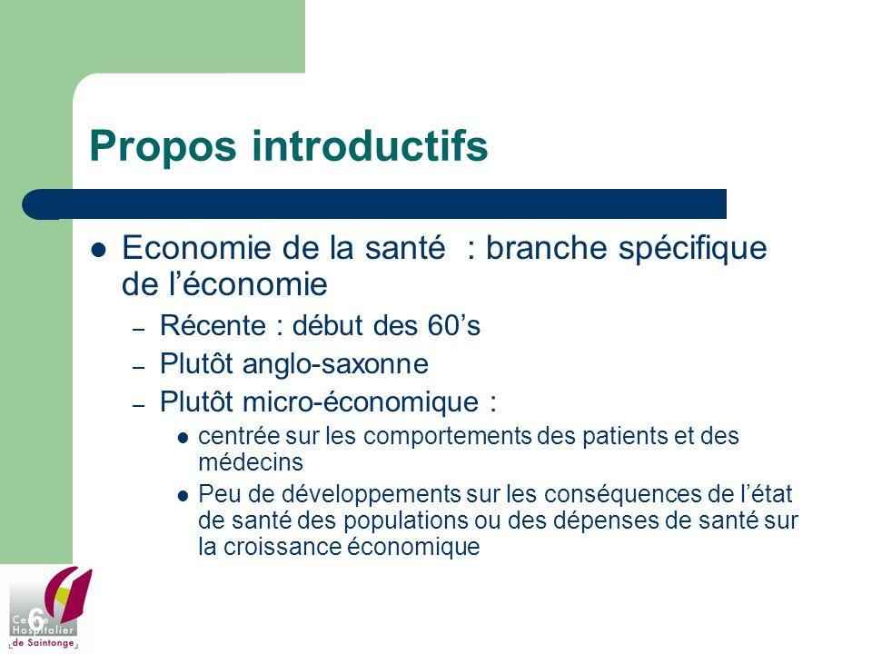 Propos introductifs Economie de la santé : branche spécifique de l'économie. Récente : début des 60's.