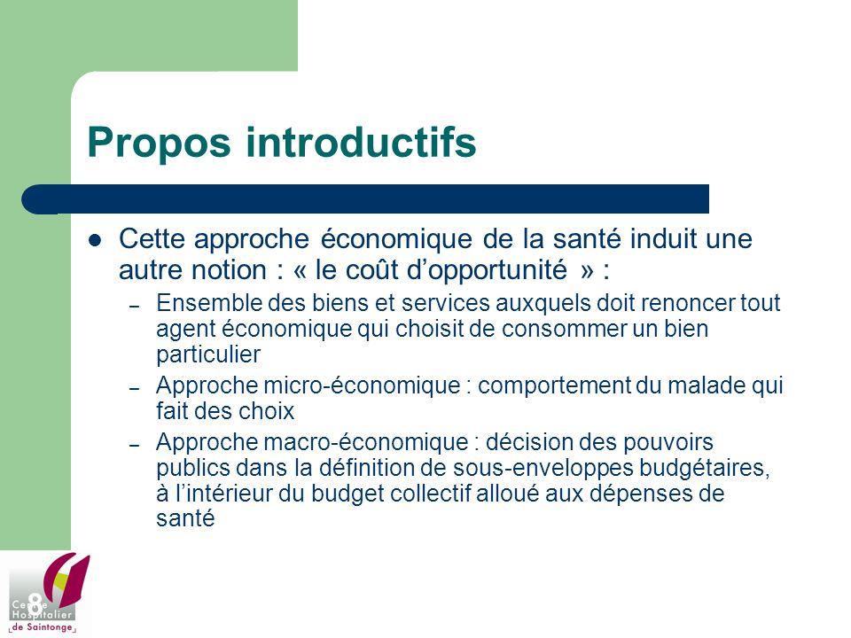 Propos introductifs Cette approche économique de la santé induit une autre notion : « le coût d'opportunité » :