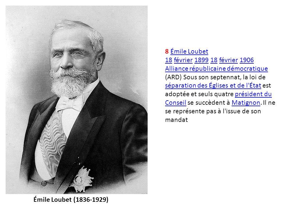 8 Émile Loubet 18 février 1899 18 février 1906.