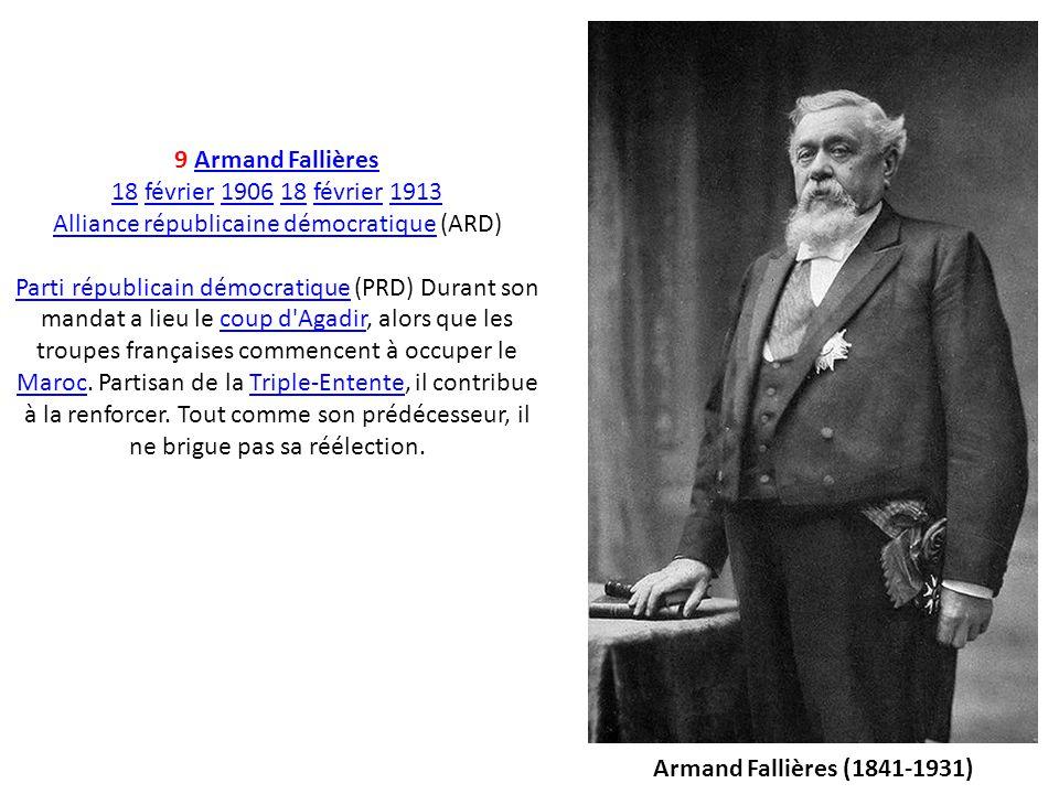 9 Armand Fallières 18 février 1906 18 février 1913.