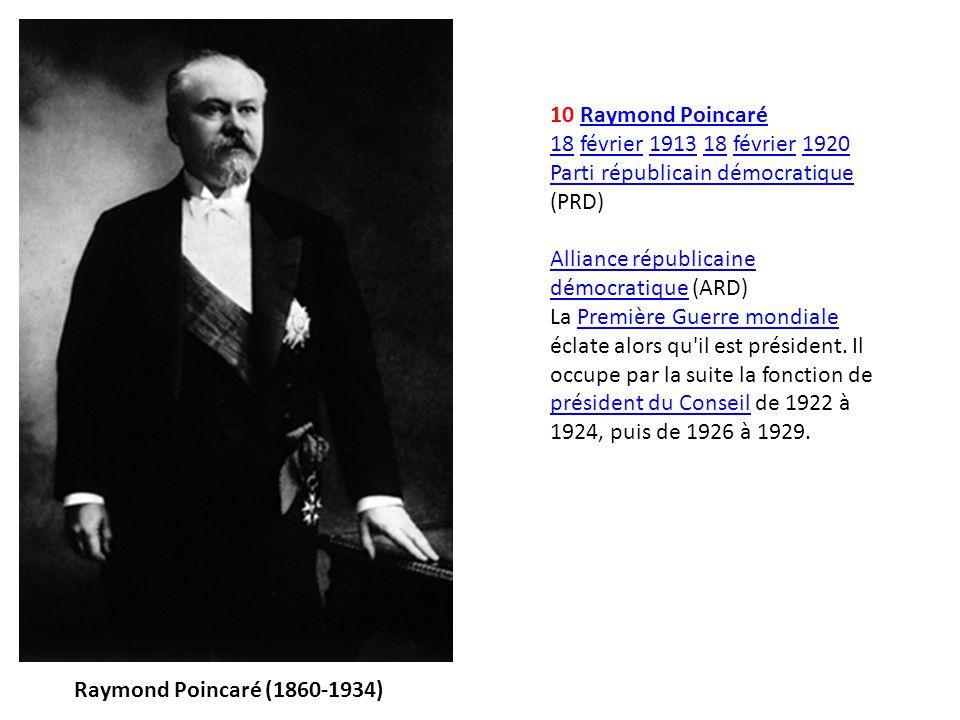 10 Raymond Poincaré 18 février 1913 18 février 1920 Parti républicain démocratique (PRD) Alliance républicaine démocratique (ARD)