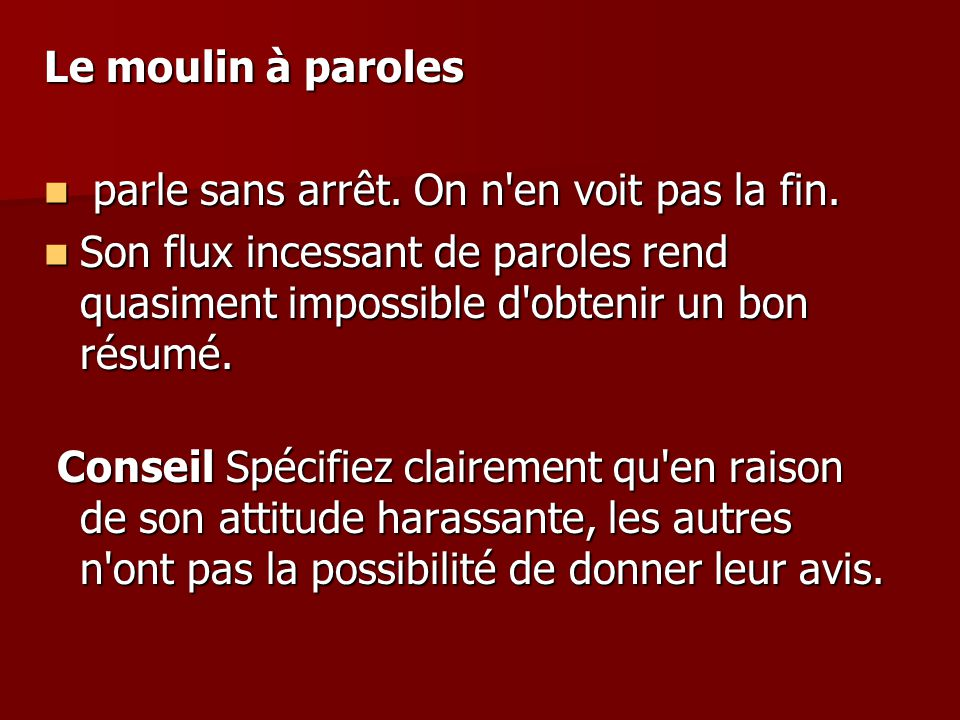 Le moulin à paroles parle sans arrêt. On n en voit pas la fin. Son flux incessant de paroles rend quasiment impossible d obtenir un bon résumé.