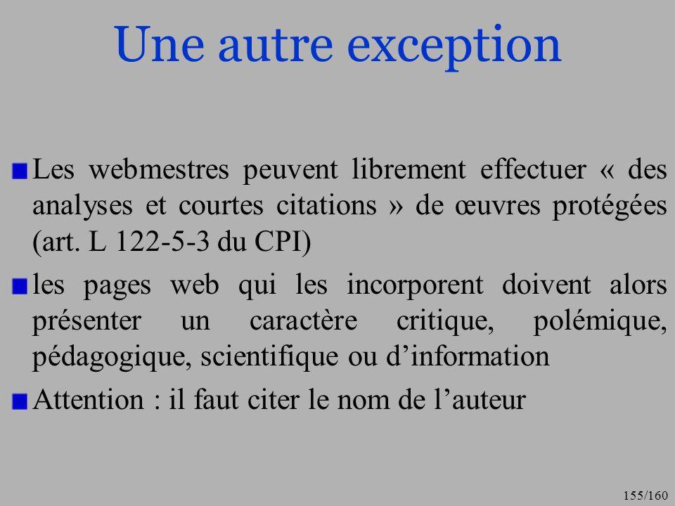 Une autre exception Les webmestres peuvent librement effectuer « des analyses et courtes citations » de œuvres protégées (art. L 122-5-3 du CPI)